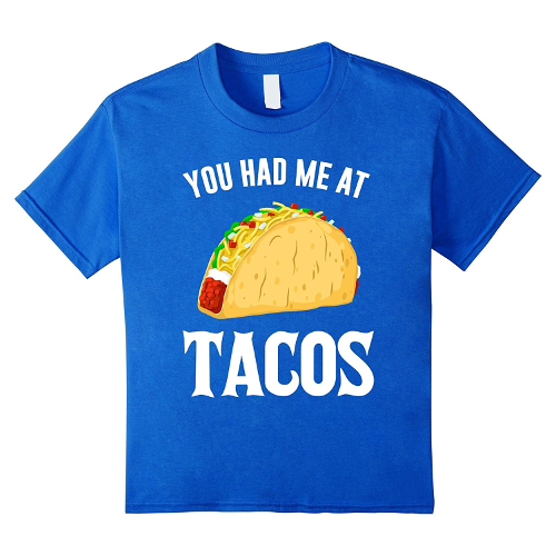 You Had Me at Tacos Tshirt